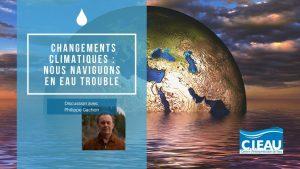 Changements climatiques: nous naviguons en eau trouble. Discussion avec Philippe Gachon.